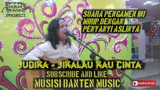 JUDIKA- JIKALAU KAU CINTA ( COVER BUNG ALDIE ) || Musisi Banten Music