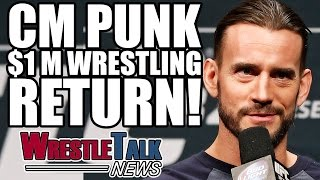 CM Punk Offered $1M For Wrestling Return! WWE Star Nearly Went To TNA! | WrestleTalk News May 2017