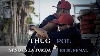 THUG POL // Si No Es La Tumba Es El Penal // VIDEO OFFICIAL