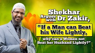 """Shekhar Argues with Dr Zakir, """"If a Man can Beat his Wife Lightly, why can a Woman not Beat her ..."""""""