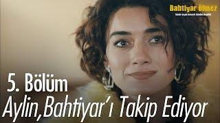 Aylin, Bahtiyar'ı takip ediyor - Bahtiyar Ölmez 5. Bölüm