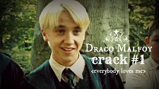 » everybody loves me ♥ draco malfoy ♕ crack #1♕