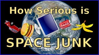 How SERIOUS is the SPACE JUNK Problem?