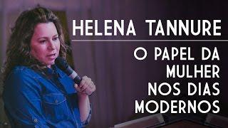 Helena Tannure - O Papel da Mulher nos Dias Modernos