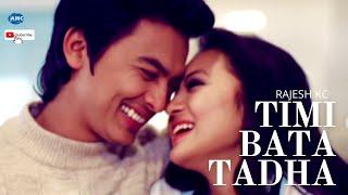 TIMI  BATA TADA HUDA by Rajesh KC Ft. Paul Shah/Alisha Rai || official video HD