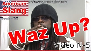 Slang Afro Américain - Argot Anglais 5/32 :  What's up? Waz up? What the word?