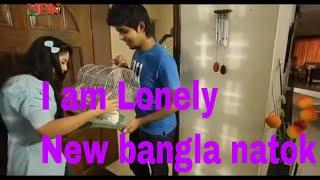 Romantic bangla natok '' I AM LONELY ''  | Safa kobir | Tawsif  Mahbub 2017