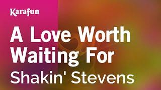 Karaoke A Love Worth Waiting For - Shakin' Stevens *