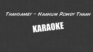 Thangamey - Naanum Rowdy Thaan - Karaoke (With Lyrics)