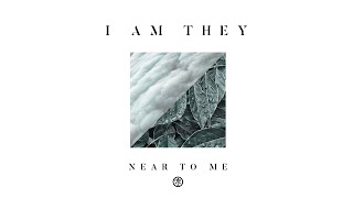 I AM THEY - Near to Me (Audio)