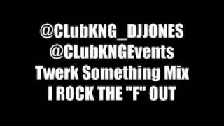 @CLubKNG_DJJONES -Twerk Sometin MIX.wmv