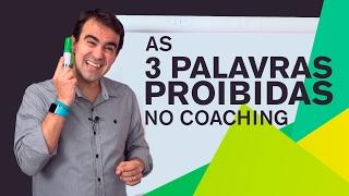 As 3 palavras PROIBIDAS no Coaching