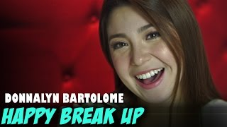 HAPPY BREAK UP: Donnalyn Bartolome (Official Music Video)