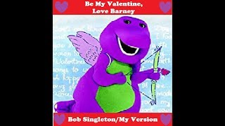 Be My Valentine Love Barney (Bob Singleton/My Version)