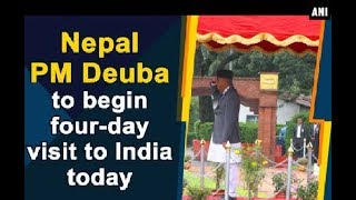 Nepal PM Deuba to begin four-day visit to India today - ANI News