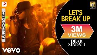 Let's Break Up - Dear Zindagi | Full Song Video| Alia | Shah Rukh