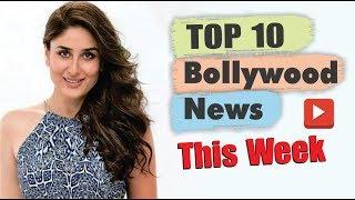 Top 10 Bollywood News This Week | 13 May - 18 May 2019 | Latest Bollywood News | Kareena Kapoor