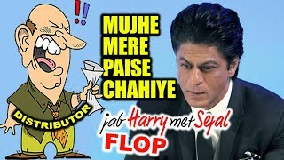 Jab Harry Met Sejal Distributors Wants Refund of Loss Money From Shahrukh Khan