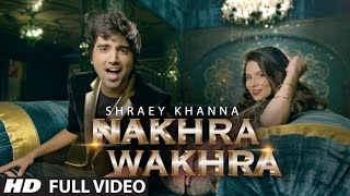 'NAKHRA WAKHRA' Full Video Song | Shraey Khanna | Siddharth Chopra | T-Series