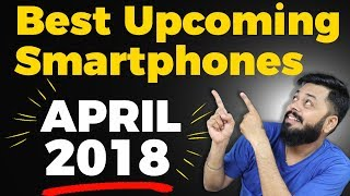 TOP 10 UPCOMING MOBILE PHONES LAUNCHING IN INDIA ⚡APRIL 2018⚡