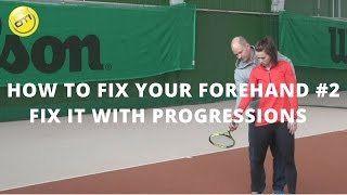 How To Fix Your Forehand: Step 2 - Fix It With Progressions