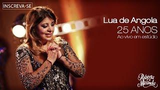 Roberta Miranda - Lua de Angola   DVD 25 anos Ao vivo em estúdio. (Vídeo Oficial)