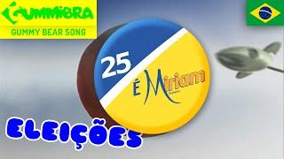25 É Miriam ~ Gummy Bear Brazilian Election Jingle ~ Jingle Eleitoral Brasileiro
