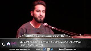 Muslim Meets the Web - Social Media Dilemmas | Shaykh Saad Tasleem