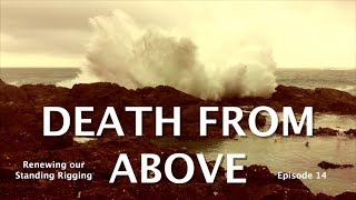 Death From Above - Episode 14 - Adjusting Rig Tension, Renewing Standing Rigging