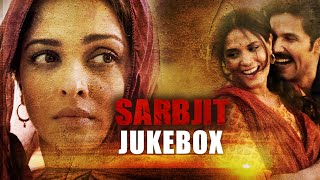 SARBJIT Audio Jukebox (Full Songs) | Aishwarya Rai Bachchan, Randeep Hooda, Richa Chadda | T-Series
