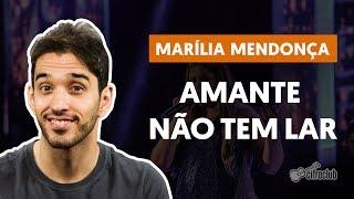 Amante Não Tem Lar - Marília Mendonça (aula de violão completa)