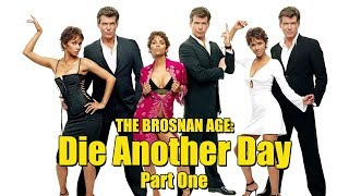 The Brosnan Age: Die Another Day (2002) - Part One