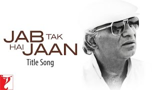 Jab Tak Hai Jaan - Title Song - Yash Chopra