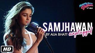 Samjhawan Unplugged | Humpty Sharma Ki Dulhania | Singer: Alia Bhatt