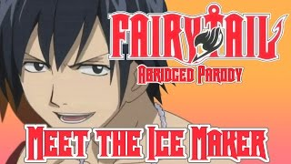 Fairy Tail Abridged Parody - Meet the Ice Maker