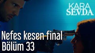 Kara Sevda 33. Bölüm - Nefes Kesen Final