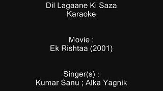 Dil Lagane Ki Sazaa - Karaoke - Ek Rishtaa (2001) - Kumar Sanu ; Alka Yagnik