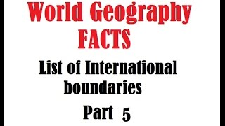 Static GK Digest 2016 :World Geography Facts Part 5 : List of International boundary