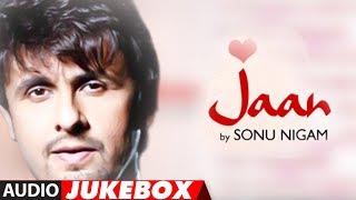 images Jaan Sonu Nigam Full Songs Jukebox Superhit Hindi Pop Album