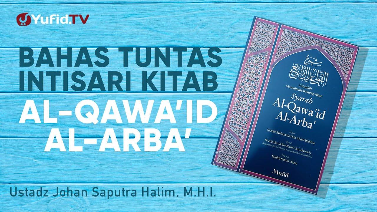Bahas Tuntas Intisari Kitab Al Qowaid al Arba' - Ustadz Johan Saputra Halim, M.H.I.