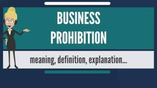What is BUSINESS PROHIBITION? What does BUSINESS PROHIBITION mean? BUSINESS PROHIBITION meaning