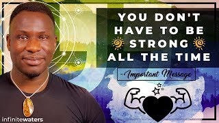 You Don't Have to Be Strong All The Time - Important Message