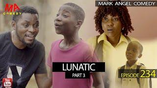 LUNATIC Part 3 (Mark Angel Comedy) (Episode 234)
