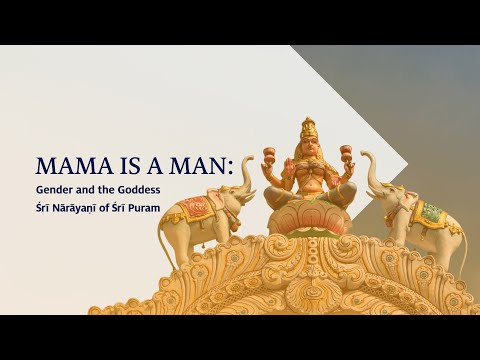Mama is a Man: Gender and the Goddess Śrī Nārāyaṇī of Śrī Puram