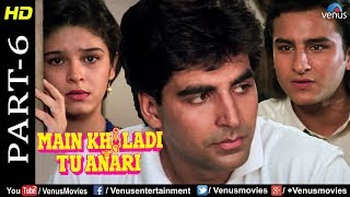 Main Khiladi Tu Anari Part -6 |Akshay, Rajeshwari & Saif Ali Khan|Bollywood Romantic Movie Scenes
