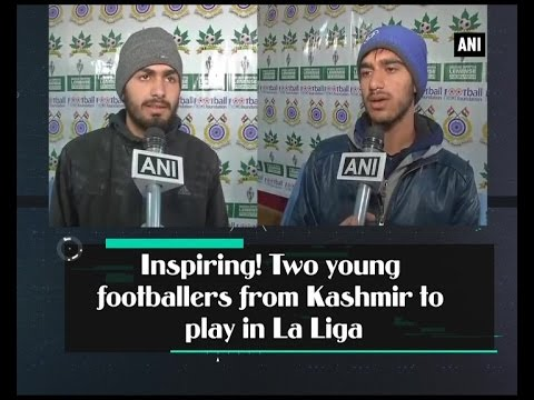 Inspiring! Two young #footballers from #Kashmir to play in #LaLiga - #ANI #News