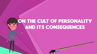 What is On the Cult of Personality and Its Consequences