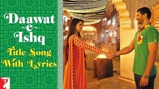 Lyrical: Daawat-e-Ishq Title Song with Lyrics   Aditya Roy Kapur   Parineeti   Kausar Munir