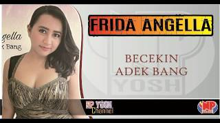 BECEKIN ADEK BANG - FRIDA ANGELLA... Terbaru...