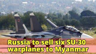 Russia to sell six SU-30 warplanes to Myanmar